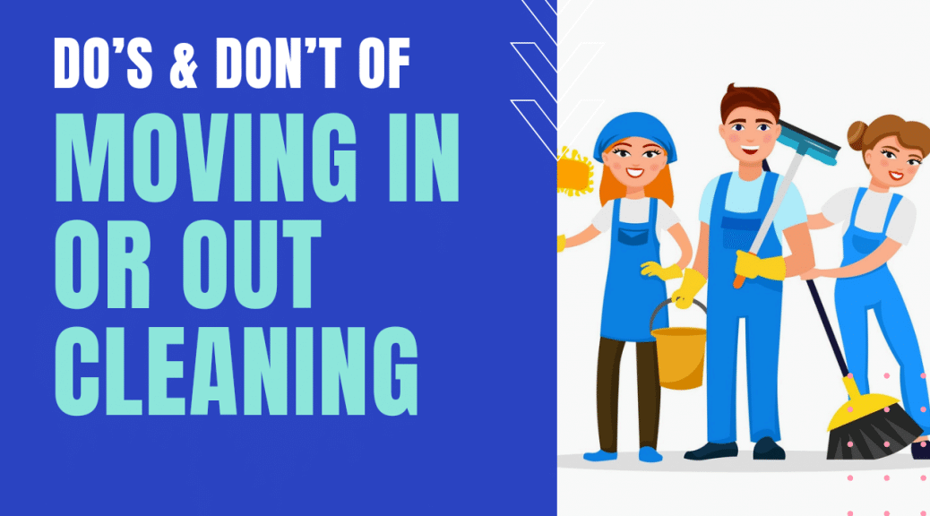 do's & don'ts of moving in or out cleaning services